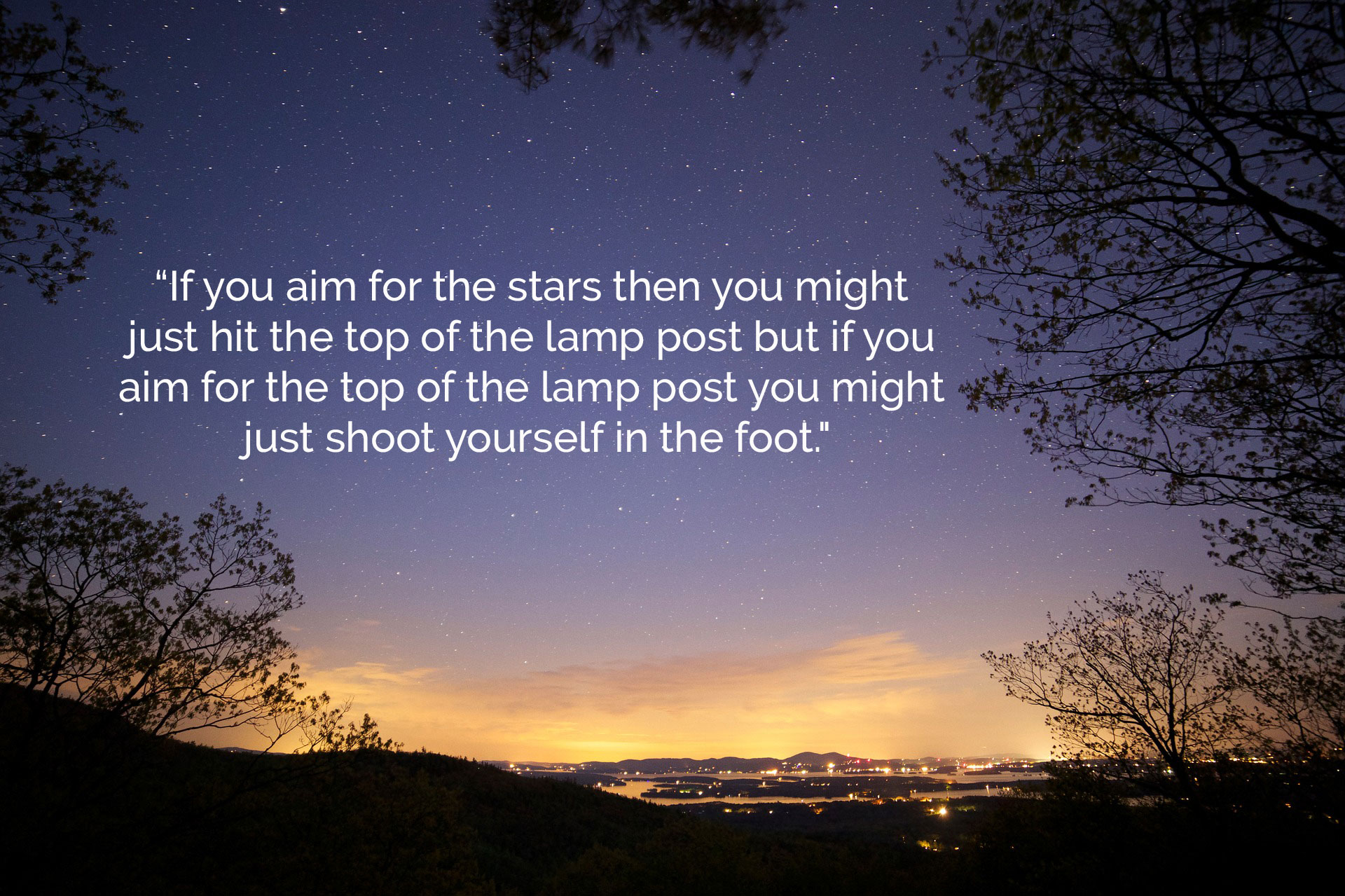 Aim for the stars
